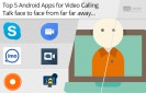 Top-5-Android-Apps-for-Video-Calling-Talk-Face-to-Face-from-Far-Away!