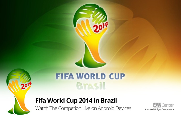 Watch Fifa World Cup 2014 on Android Phones and Tablets