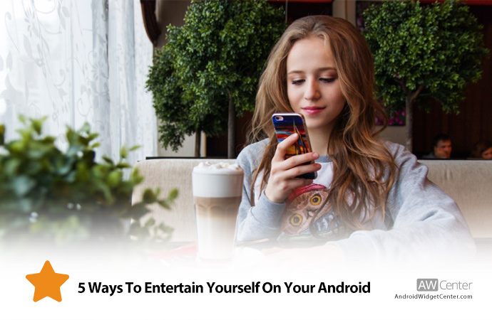 5-Ways-To-Entertain-Yourself-On-Your-Android